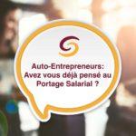 Auto-entrepreneurs, avez-vous déjà pensé au Portage Salarial ?