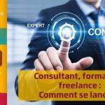 Consultant, formateur, freelance, comment se lancer ?